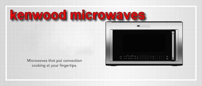 kenwood microwave oven maintenance center